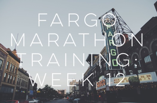 Fargo Marathon Training Week 12